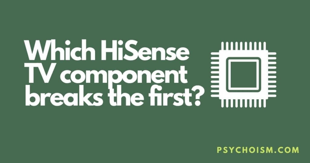 Which HiSense TV component breaks the first?